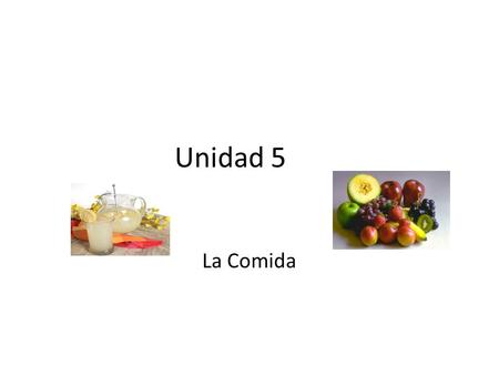 Unidad 5 La Comida. Meal Times El Desayuno: Breakfast –7:00-8:30 a.m. Light Meal: Bread and Butter or Jam, Cereal Café Con Leche.