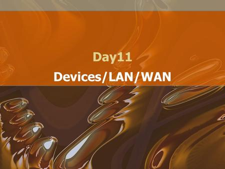 Day11 Devices/LAN/WAN. Network Devices Hub Switches Bridge Router Gateway.