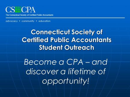 The Connecticut Society of Certified Public Accountants advocacy community education Connecticut Society of Certified Public Accountants Student Outreach.