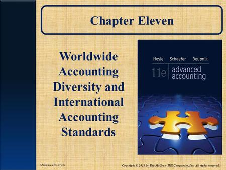 Chapter Eleven Worldwide Accounting Diversity and International Accounting Standards McGraw-Hill/Irwin Copyright © 2013 by The McGraw-Hill Companies, Inc.