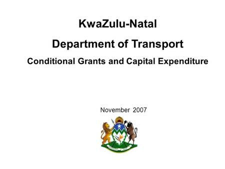 November 2007 KwaZulu-Natal Department of Transport Conditional Grants and Capital Expenditure.