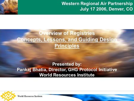 Setting the scene World Resources Institute Overview of Registries Concepts, Lessons, and Guiding Design Principles Presented by: Pankaj Bhatia, Director,