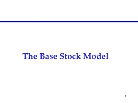 1 The Base Stock Model. 2 Assumptions  Demand occurs continuously over time  Times between consecutive orders are stochastic but independent and identically.