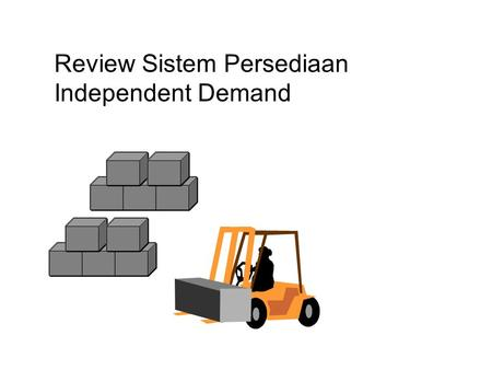 Review Sistem Persediaan Independent Demand. Overview What is an inventory system and why hold stock? Textbook prescriptions versus reality and variety?