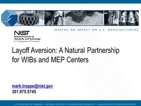 MEP Overview  (301)975-5020 Layoff Aversion: A Natural Partnership for WIBs and MEP Centers 301.975.5745.