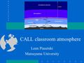 CALL classroom atmosphere Leon Piasetski Matsuyama University.