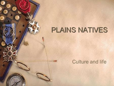 PLAINS NATIVES Culture and life. The Great Plains  This culture group of Indians is well-known for the importance of the buffalo, their religious ceremonies,