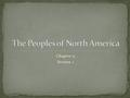 Chapter 11 Section 1. Bering Strait: a land bridge between Asia (Russia) and North America (Alaska); groups of hunters/gatherers crossed over, following.