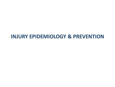"INJURY EPIDEMIOLOGY & PREVENTION. Definitions Injury ""Acute exposure to physical agents such as mechanical energy, heat, electricity, chemicals, and ionising."