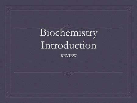 Biochemistry Introduction REVIEW. Organic chemistry  A. Molecules with carbon backbone  B. Molecules grown without fertilizer or pesticides  C. Molecules.
