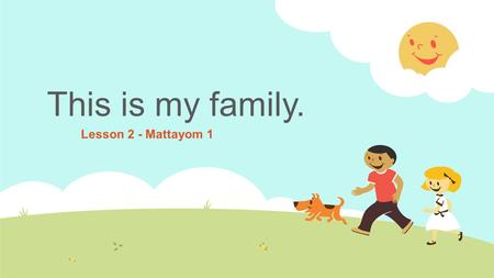 This is my family. Lesson 2 - Mattayom 1. Pre-Test: This is my family. 1. How many people are there in your family? 2. Who are they? 3. How many brother/sister.