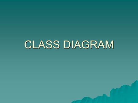 CLASS DIAGRAM. What is a class diagram? Imagine you were given a task of drawing a family tree. The steps you would take would be: What is a class diagram?
