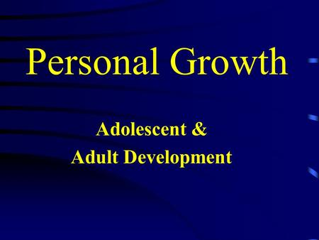 Personal Growth Adolescent & Adult Development. Adolescence A. Cognitive Development –Within Piaget's Formal Operational Stage Classify Think logically.