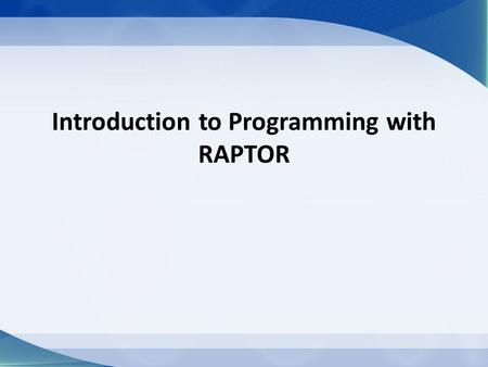 Introduction to Programming with RAPTOR. Objectives Use of the terminal symbol Use of the flow line Use of the input/output symbol Use of the process.