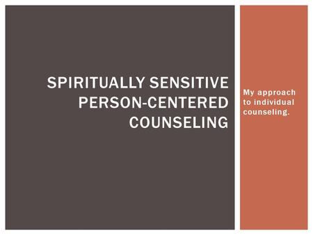 My approach to individual counseling. SPIRITUALLY SENSITIVE PERSON-CENTERED COUNSELING.