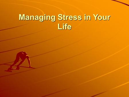 Managing Stress in Your Life. Lesson 1 – What is Stress? Stress – body and mind's reaction to everyday demands or threats Kinds of Stress –Distress –