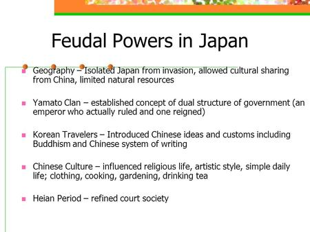 Feudal Powers in Japan Geography – Isolated Japan from invasion, allowed cultural sharing from China, limited natural resources Yamato Clan – established.