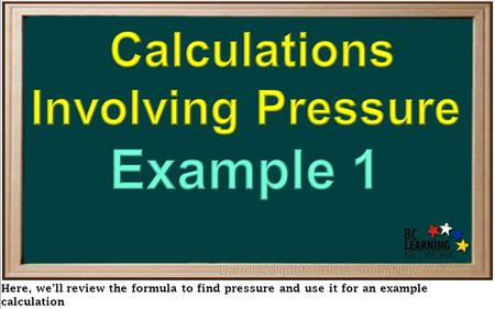 Here, we'll review the formula to find pressure and use it for an example calculation.