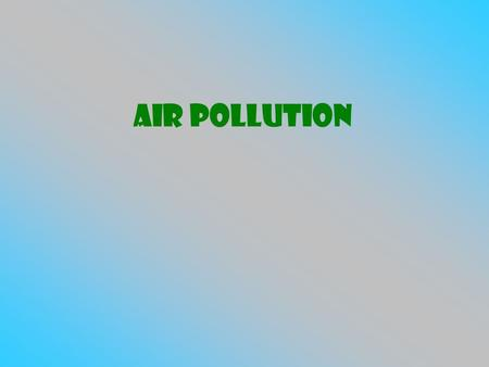 Air Pollution. Air pollution Air Pollution- change in the atmosphere that has a negative impact Emission- solid particles and gases that are released.