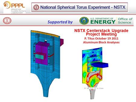 Supported by NSTX Centerstack Upgrade Project Meeting P. Titus October 19 2011 Aluminum Block Analyses.