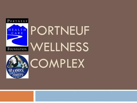 PORTNEUF WELLNESS COMPLEX. Why  G2H Study – nearly 2 years  Focus groups – understand what people wanted/needed  Data analysis and community health.