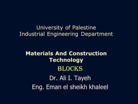 University of Palestine Industrial Engineering Department Materials And Construction Technology Blocks Dr. Ali I. Tayeh Eng. Eman el sheikh khaleel.