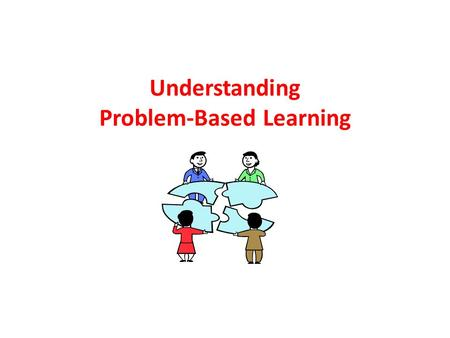 Understanding Problem-Based Learning. How can I get my students to think? Asked by Barbara Duch This is a question asked by many faculty, regardless of.