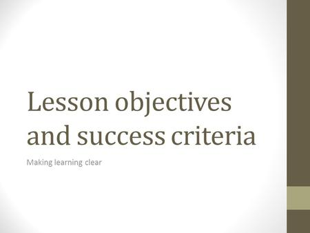 Lesson objectives and success criteria Making learning clear.