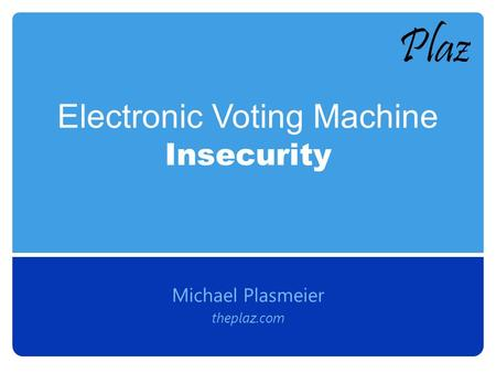 Electronic Voting Machine Insecurity Michael Plasmeier theplaz.com.