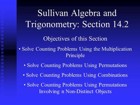 Sullivan Algebra and Trigonometry: Section 14.2 Objectives of this Section Solve Counting Problems Using the Multiplication Principle Solve Counting Problems.