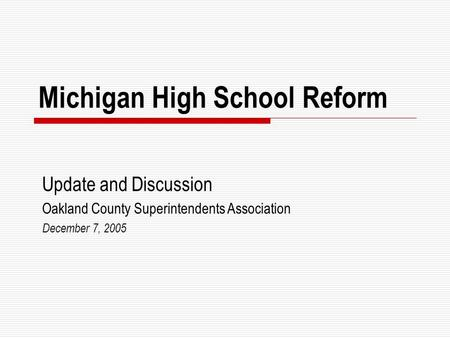Michigan High School Reform Update and Discussion Oakland County Superintendents Association December 7, 2005.
