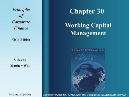 Chapter 30 Principles PrinciplesofCorporateFinance Ninth Edition Working Capital Management Slides by Matthew Will Copyright © 2008 by The McGraw-Hill.