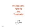Page 1 Probabilistic Parsing and Treebanks L545 Spring 2000.