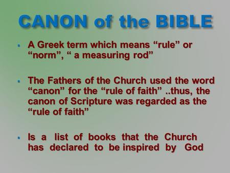 " A Greek term which means ""rule"" or ""norm"", "" a measuring rod""  The Fathers of the Church used the word ""canon"" for the ""rule of faith""..thus, the canon."