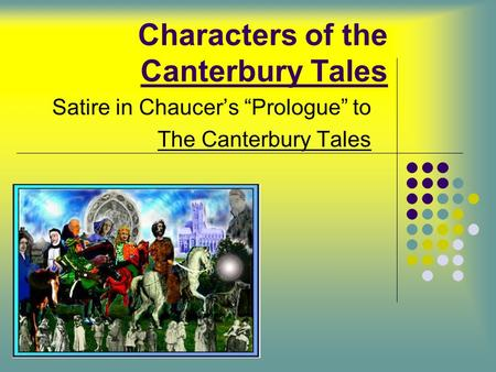 "Characters of the Canterbury Tales Satire in Chaucer's ""Prologue"" to The Canterbury Tales."