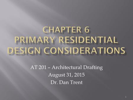 AT 201 – Architectural Drafting August 31, 2015 Dr. Dan Trent 1.