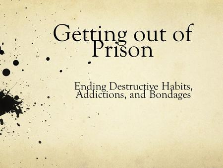 Getting out of Prison Ending Destructive Habits, Addictions, and Bondages.