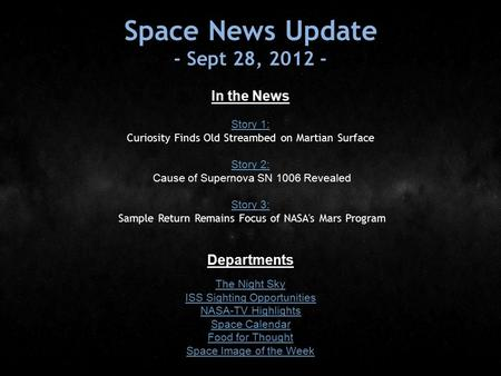 Space News Update - Sept 28, 2012 - In the News Story 1: Story 1: Curiosity Finds Old Streambed on Martian Surface Story 2: Story 2: Cause of Supernova.