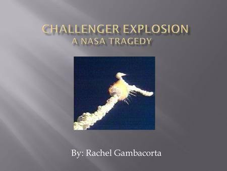 By: Rachel Gambacorta.  Challenger was NASA's second space shuttle  It had 9 successful launches.