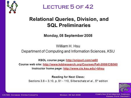 Computing & Information Sciences Kansas State University Monday, 08 Sep 2008CIS 560: Database System Concepts Lecture 5 of 42 Monday, 08 September 2008.
