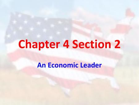 Chapter 4 Section 2 An Economic Leader. American Economics – The United States is what type of economic system? _______________________ – Market – Being.