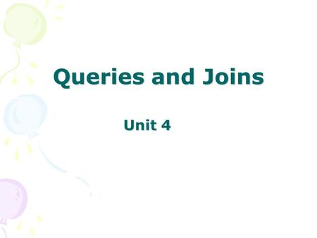 Unit 4 Queries and Joins. Key Concepts Using the SELECT statement Statement clauses Subqueries Multiple table statements Using table pseudonyms Inner.