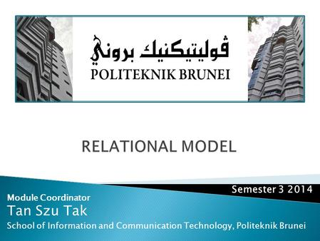 Module Coordinator Tan Szu Tak School of Information and Communication Technology, Politeknik Brunei Semester 3 2014.