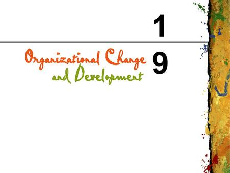 1919. CHAPTER 19 Organizational Change and Development Copyright © 1999 Addison Wesley Longman 2 Organizational Change The movement of an organization.
