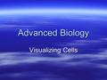 Advanced Biology Visualizing Cells. The Human Eye  Resolution – The minimum distance two points can be apart and still be distinguished as two separate.