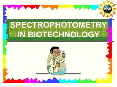 SPECTROPHOTOMETRY IN BIOTECHNOLOGY. TOPICS Spectrophotometers in Biotechnology Light and its Interactions with Matter Spectrophotometer.