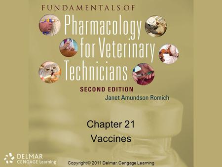 Chapter 21 Vaccines Copyright © 2011 Delmar, Cengage Learning.