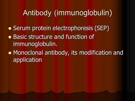Antibody ( immunoglobulin) Serum protein electrophoresis (SEP) Serum protein electrophoresis (SEP) Basic structure and function of immunoglobulin. Basic.