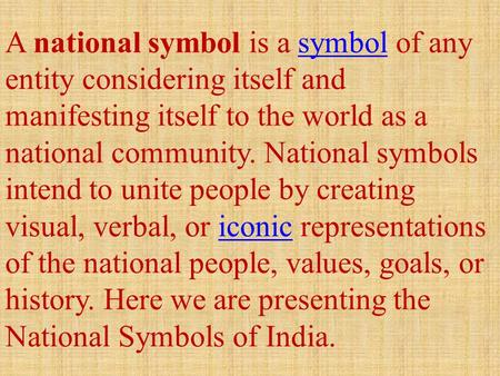 A national symbol is a symbol of any entity considering itself and manifesting itself to the world as a national community. National symbols intend to.