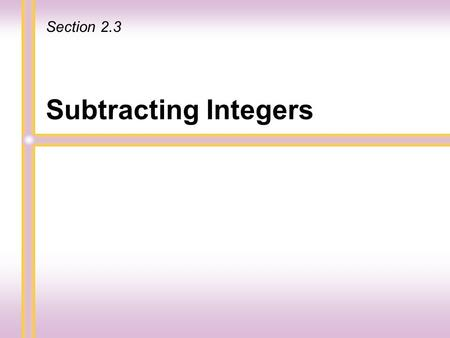 Subtracting Integers Section 2.3 To subtract integers, rewrite the subtraction problem as an addition problem. Study the examples below. 9 5 = 4 9 +